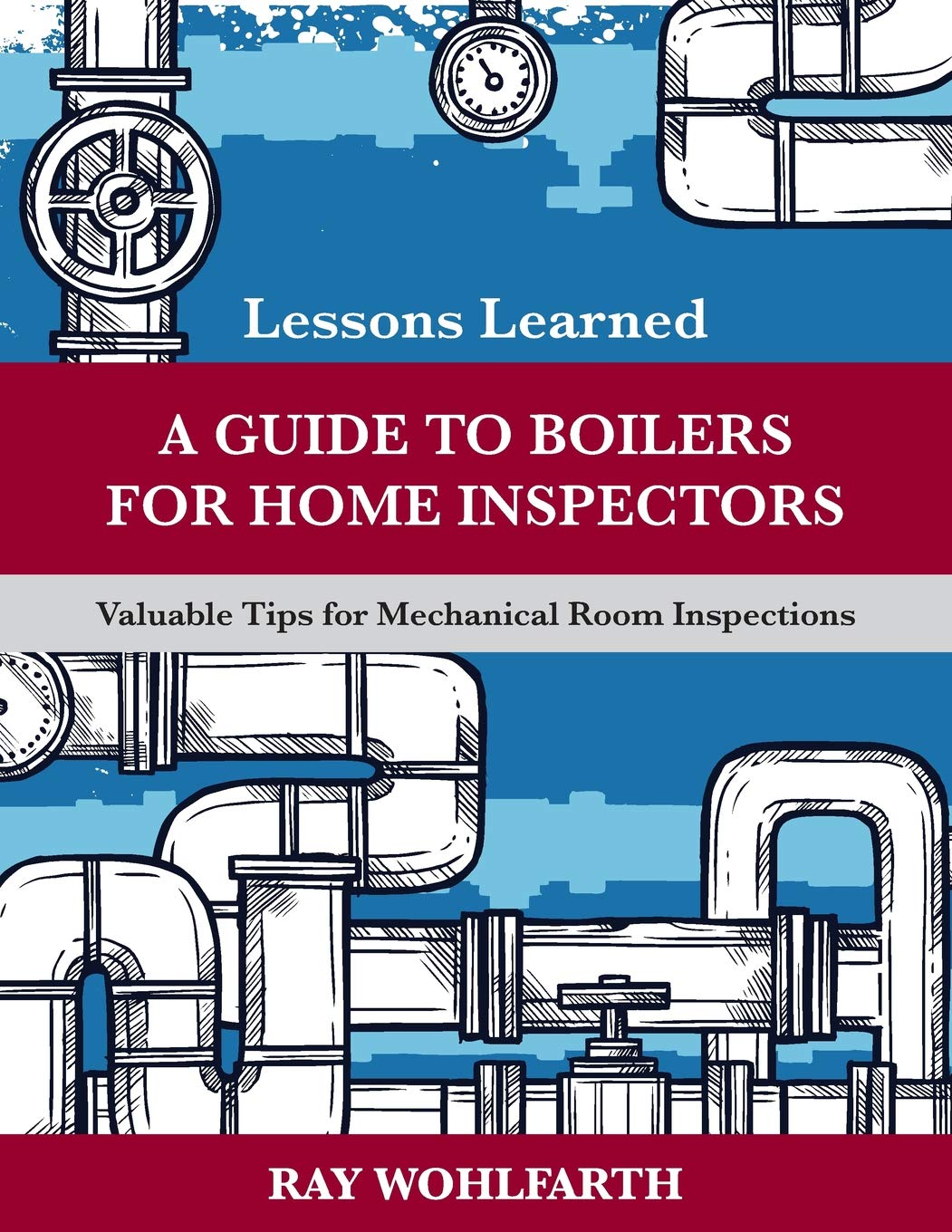 Download Lessons Learned: A Guide to Boilers for Home Inspectors: Valuable Tips for Mechanical Room Inspections (Volume 6) pdf
