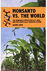 Monsanto vs. the World: The Monsanto Protection Act, GMOs and Our Genetically Modified Future Paperback