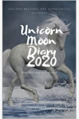 Unicorn Moon Diary 2020: Unicorn Messages & Astrological Datebook (2020 Datebooks 4) Kindle Edition