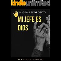 MI JEFE ES DIOS: UN GRAN PROPOSITO (1)
