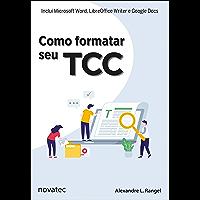 Como formatar seu TCC: Inclui Microsoft Word, LibreOffice Writer e Google Docs