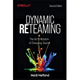 Dynamic Reteaming: The Art and Wisdom of Changing Teams (English Edition)