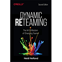 Dynamic Reteaming: The Art and Wisdom of Changing Teams