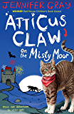 Atticus Claw On the Misty Moor (Atticus Claw- World's Greatest Cat Detective Book 6)