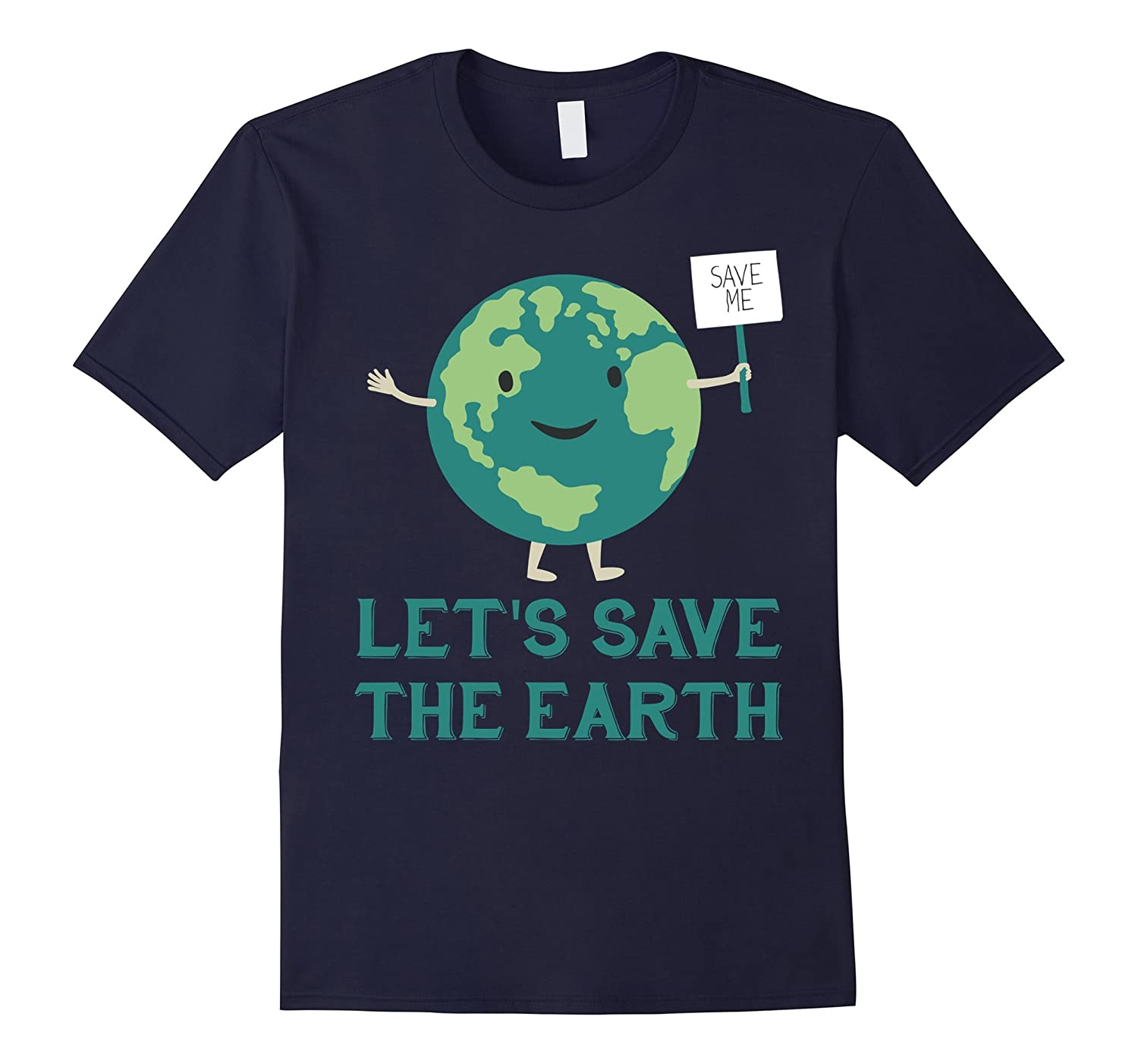 Earth Day Gift Shirt - Lets Save The Earth-TD