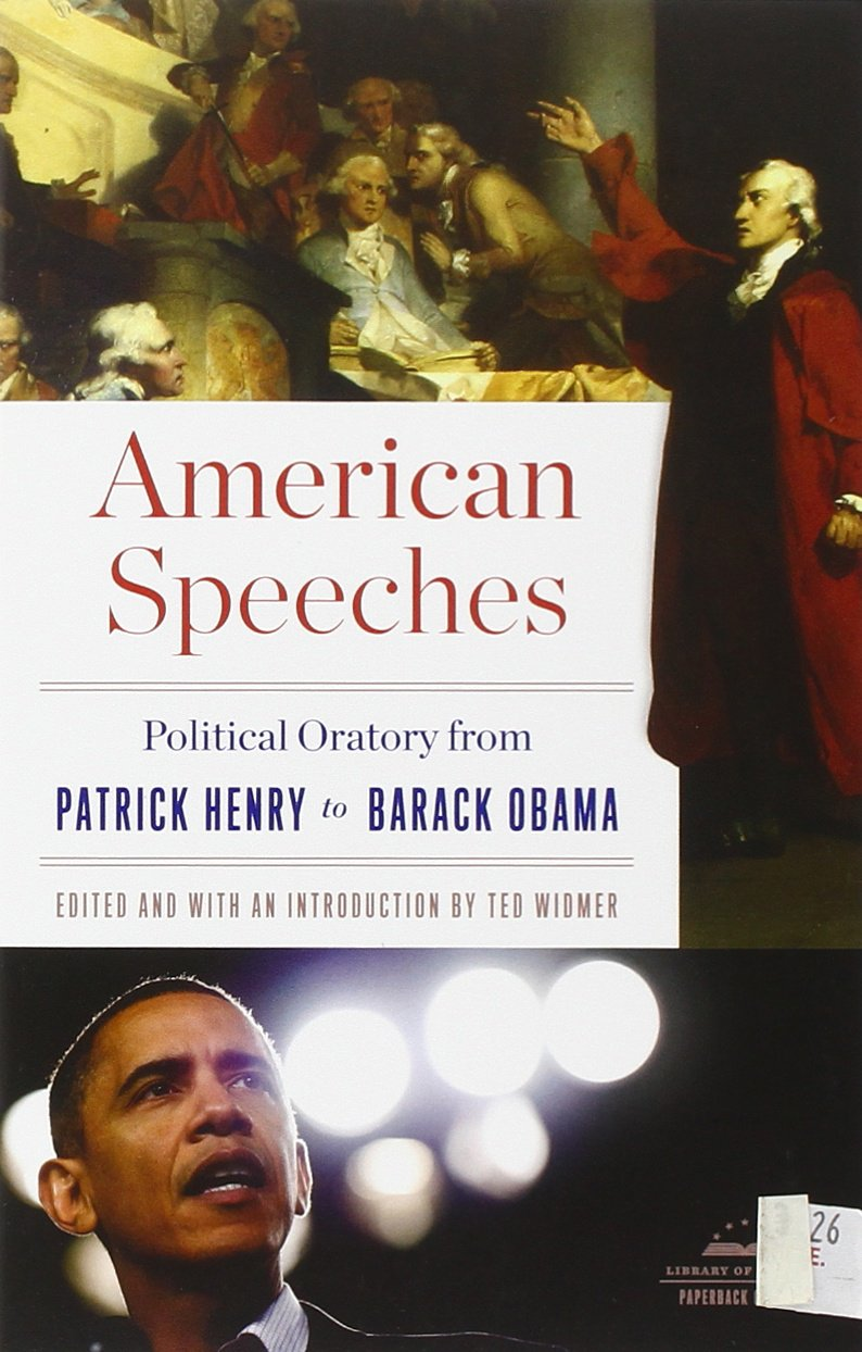 american speeches political oratory from patrick henry to barack american speeches political oratory from patrick henry to barack obama library of america ted widmer 9781598530940 com books