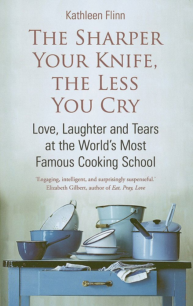 Download The Sharper Your Knife, the Less You Cry: Love, Laughter, and Tears at the World's Most Famous Cooki PDF