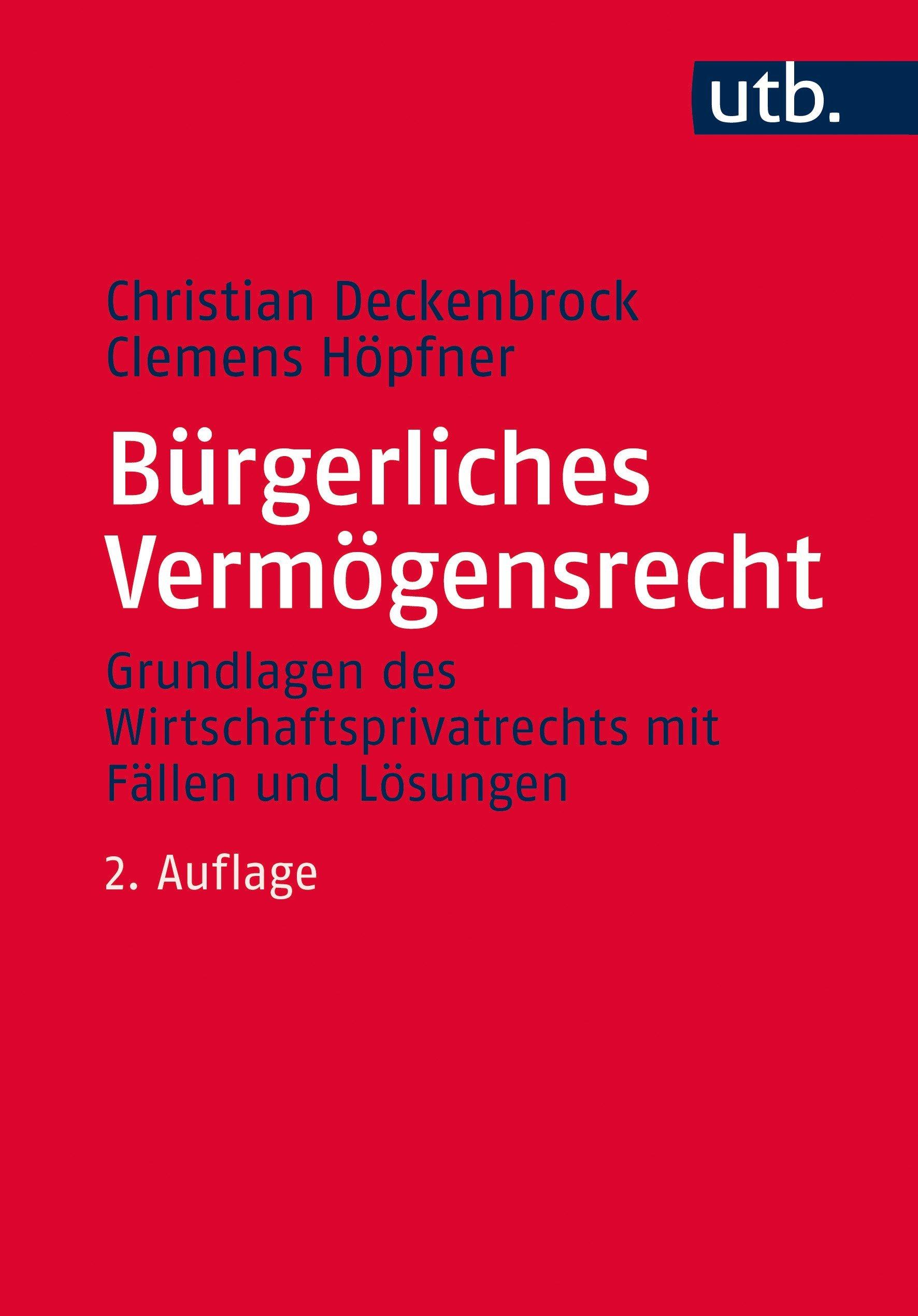 Bürgerliches Vermögensrecht: Grundlagen des Wirtschaftsprivatrechts mit Fällen und Lösungen Taschenbuch – 11. März 2015 Christian Deckenbrock Clemens Höpfner UTB GmbH 3825243567