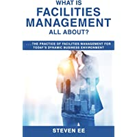 What is Facilities Management All About?: The practice of facilities management for today's dynamic business environment