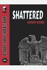 Shattered (Short Sharp Shocks! Book 11) Kindle Edition