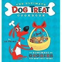The Ultimate Dog Treat Cookbook: Homemade Goodies for Man′s Best Friend: The Homemade Goodies for Man's Best Friend