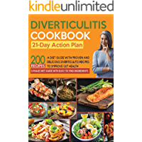 Diverticulitis Cookbook: A Comprehensive Diet Guide with 200 Preven and Delicious Diverculitis Diet Recipes to Prevent…