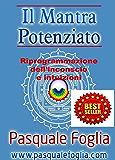 IL MANTRA POTENZIATO: RIPROGRAMMAZIONE DELL'INCONSCIO E INTUIZIONI (Collana: La ricerca della felicità Vol. 6)