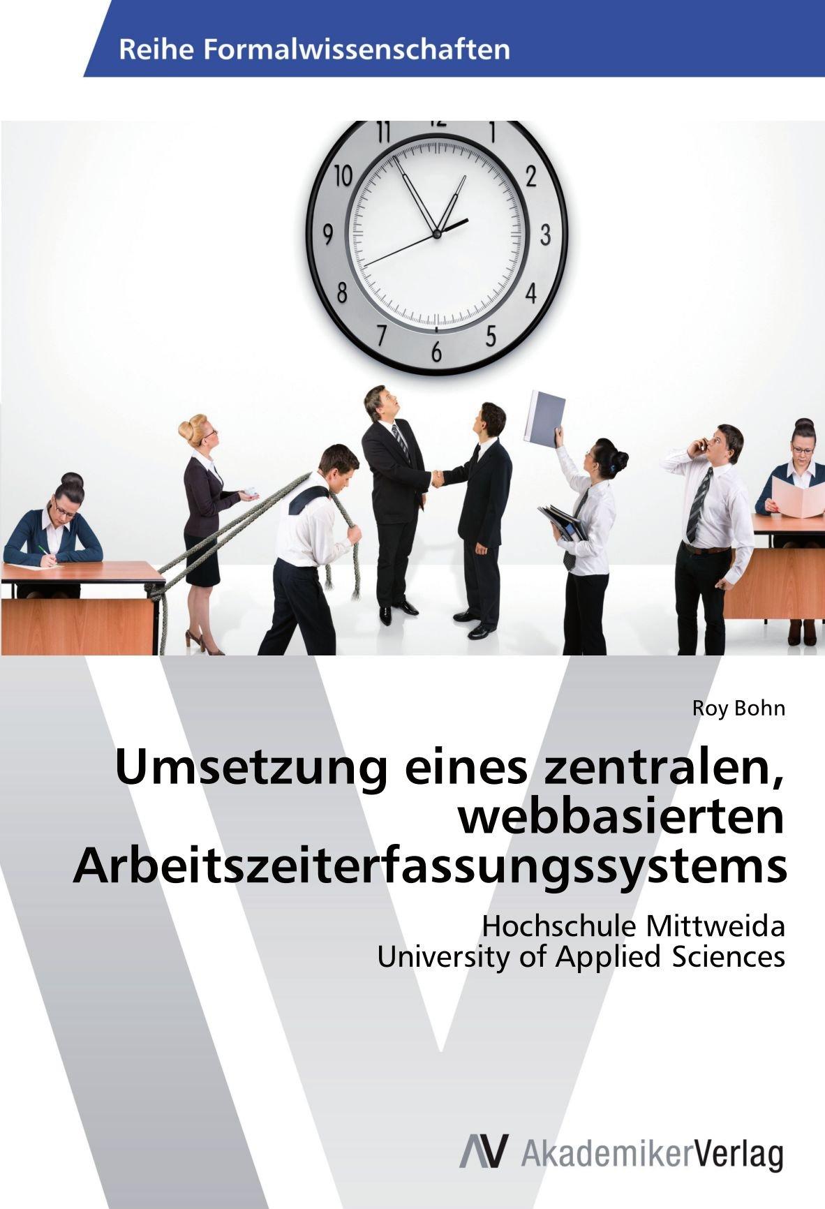 Download Umsetzung eines zentralen, webbasierten Arbeitszeiterfassungssystems: Hochschule Mittweida  University of Applied Sciences (German Edition) pdf epub