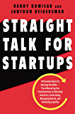 Straight Talk for Startups: 100 Insider Rules for Beating the Odds--From Mastering the Fundamentals to Selecting…