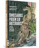 Dinossauros Podem Ser Adestrados?