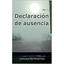 Declaración de ausencia (Spanish Edition) Nov 05, 2013