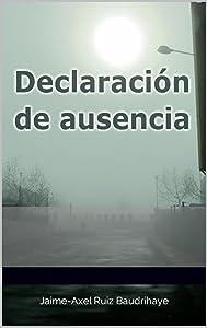 Declaración de ausencia (Spanish Edition)