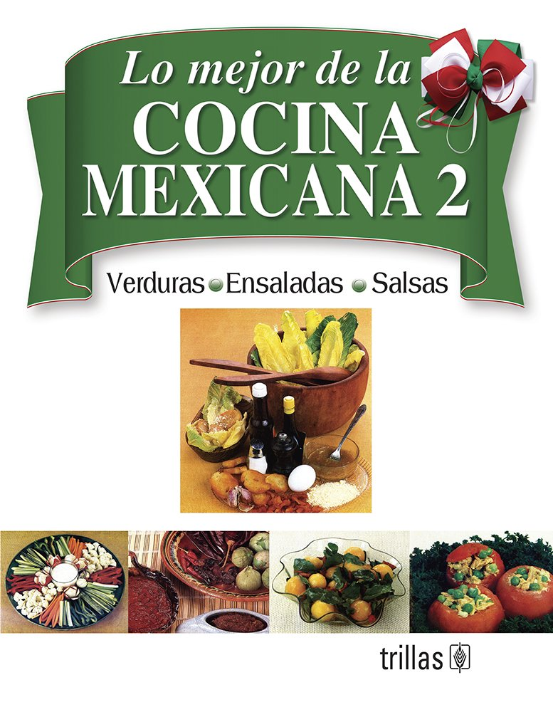 Lo mejor de la cocina Mexicana/ The Best of Mexican Cooking: Verduras, ensaladas, salsas/ Vegetables, Salads, and Sauces (Spanish Edition) (Spanish) ...