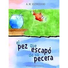 El pez que escapó de su pecera (Spanish Edition) May 7, 2017