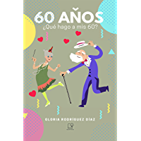 60 ANOS: Que hago a mis 60? (Spanish Edition)