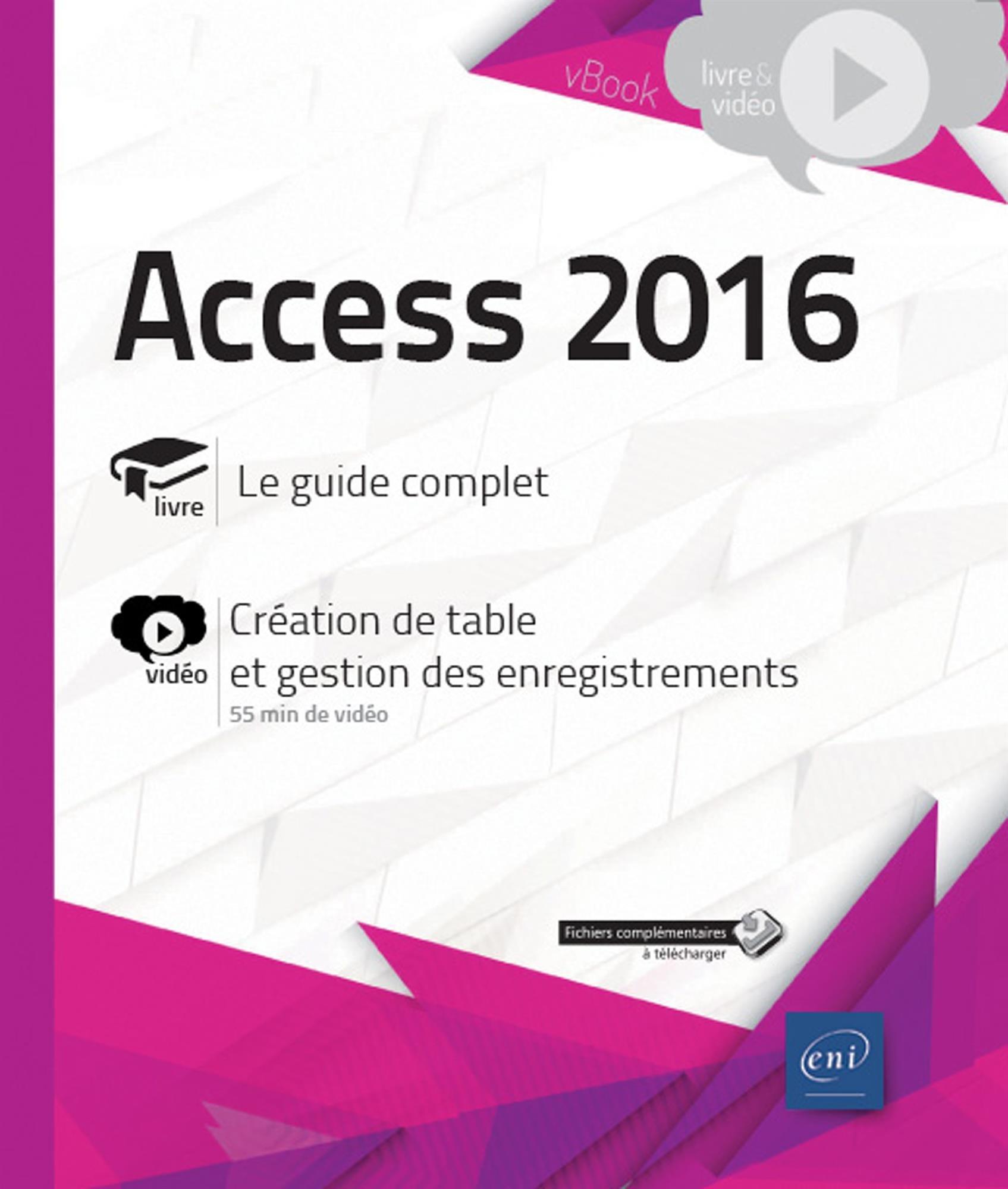 Access 2016 - Complément vidéo : Création de table et gestion des enregistrements Broché – 11 avril 2018 Collectif Editions ENI 2409013279 Informatique