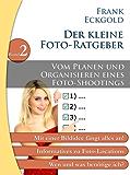Vom Planen und Organisieren eines Foto-Shootings: Folge 2 des kleinen Foto-Ratgebers (Der kleine Foto-Ratgeber)