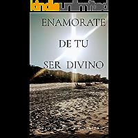 ENAMORATE DE TU SER DIVINO: DIALOGO CON LA DIVINIDAD