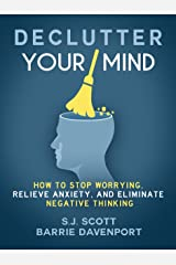 Declutter Your Mind: How to Stop Worrying, Relieve Anxiety, and Eliminate Negative Thinking Kindle Edition