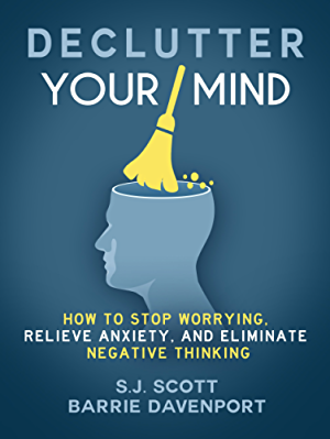 Declutter Your Mind: How to Stop Worrying; Relieve Anxiety; and Eliminate Negative Thinking