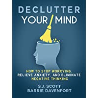 Declutter Your Mind: How to Stop Worrying, Relieve Anxiety, and Eliminate Negative...