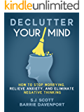 Declutter Your Mind: How to Stop Worrying, Relieve Anxiety, and Eliminate Negative Thinking (Mindfulness Books Series Book 1) (English Edition)