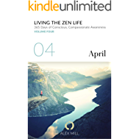 Living the Zen Life: Volume Four (April)