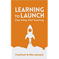 Learning To Launch.: Stop Failing. Start Launching. (English Edition)