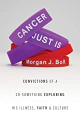 Cancer Just Is: Convictions of a 20-Something Exploring His Illness, Faith & Culture Kindle Edition