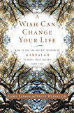 A Wish Can Change Your Life: How to Use the Ancient Wisdom of Kabbalah to Make Your Dreams Come True (English Edition)