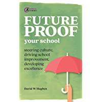 Future-proof Your School: Steering culture, driving school improvement, developing excellence (Practical Teaching) (English Edition)