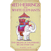 Red Herrings & White Elephants - The Origins of the Phrases We Use Every Day
