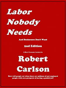 Labor Nobody Needs: And Businesses Don't Want  -  A Short Economic Analysis - 2nd Edition