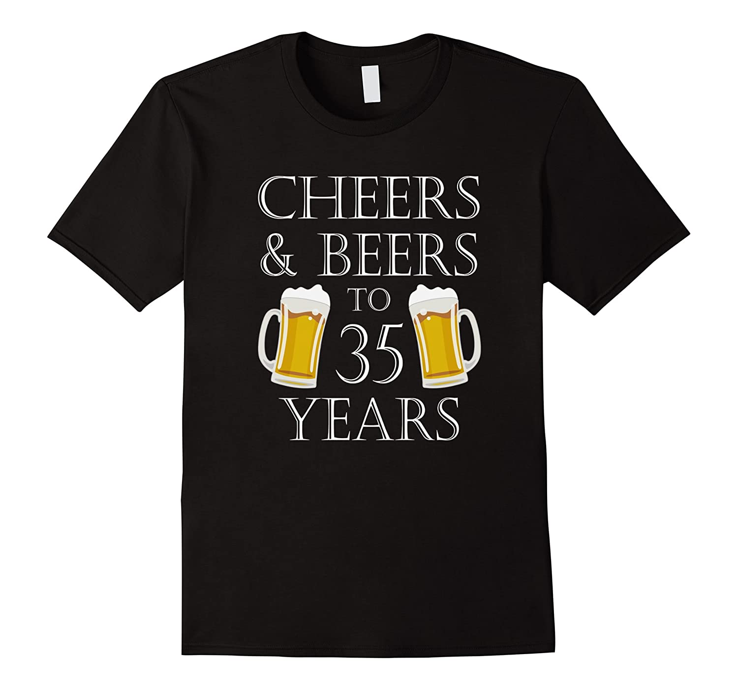 Cheers and Beers To 35 Years T-Shirt - 35th Birthday Gift-RT