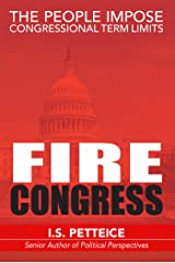 Fire Congress: The People Impose Congressional Term Limits Kindle Edition