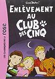 Le Club des Cinq, Tome 15 : Enlèvement au Club des Cinq