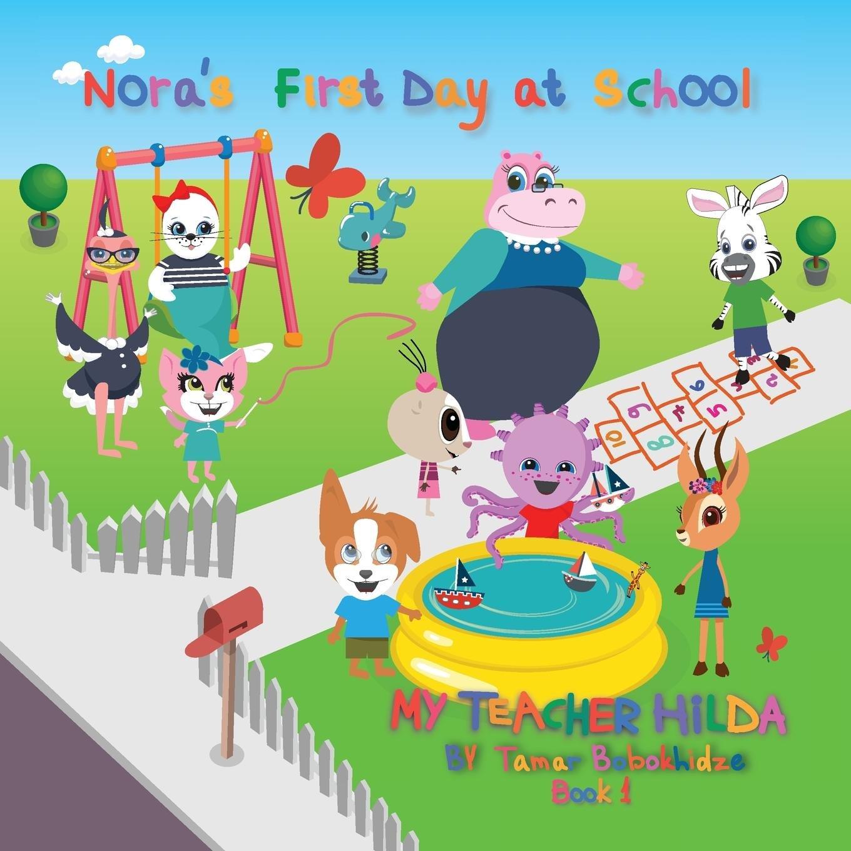 Download Nora's First Day at School (My Teacher Hilda) (Volume 1) pdf