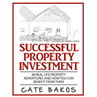 Successful Property Investment: 48 Real Life Property Adventures and how you can benefit from them