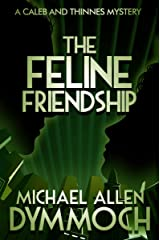 The Feline Friendship (The Caleb and Thinnes Mysteries Book 4) Kindle Edition