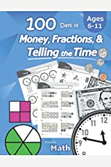 Humble Math – 100 Days of Money, Fractions, & Telling the Time: Workbook (With Answer Key): Ages 6-11 – Count Money (Counting United States Coins and ... – Grades K-4 – Reproducible Practice Pages Paperback