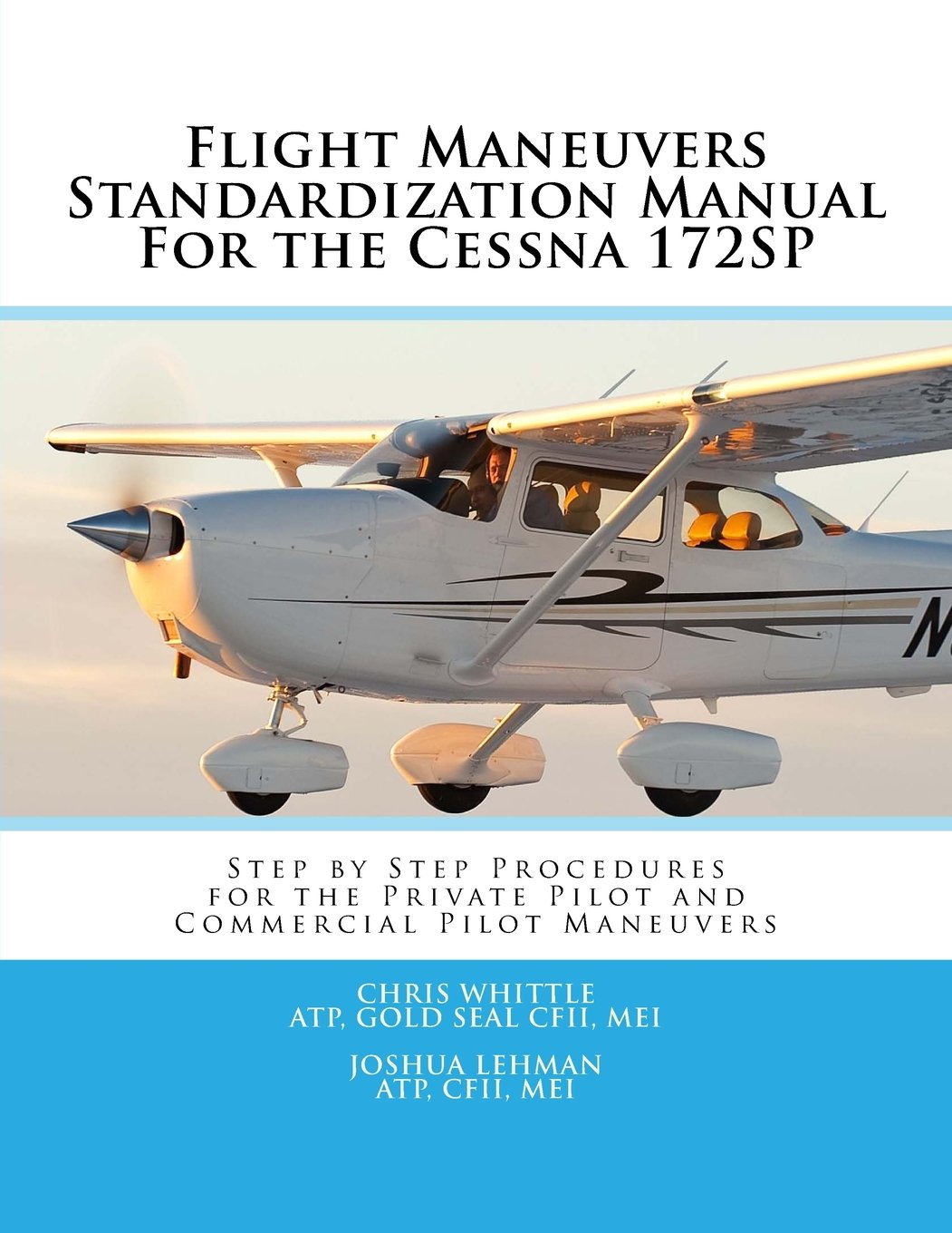 Flight Maneuvers Standardization Manual For the Cessna 172SP: Step By Step  Procedures for the Private Pilot and Commercial Pilot Maneuvers: Chris  Whittle, ...