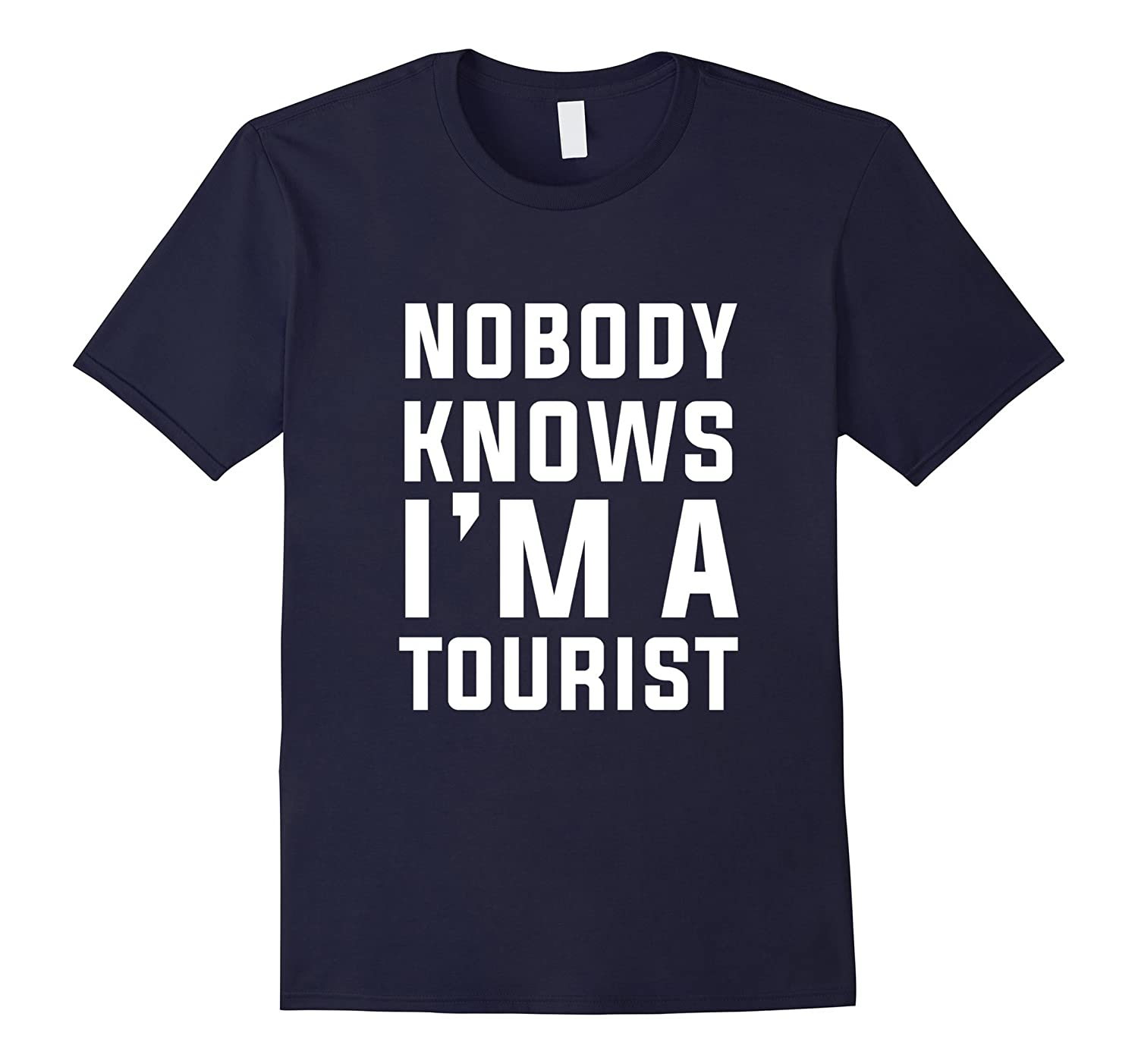 Nobody Knows Im a Tourist Cool Traveler Humor Wanderer Tee-Vaci