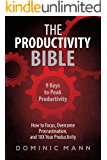 The Productivity Bible: 9 Keys to Peak Productivity - How to Focus, Overcome Procrastination, and 10X Your Productivity