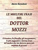 LE MIGLIORI FRASI DEL DOTTOR MOZZI: Il pensiero, la filosofia, gli insegnamenti, le più suggestive e intense frasi del medico che sta davvero guarendo migliaia di persone